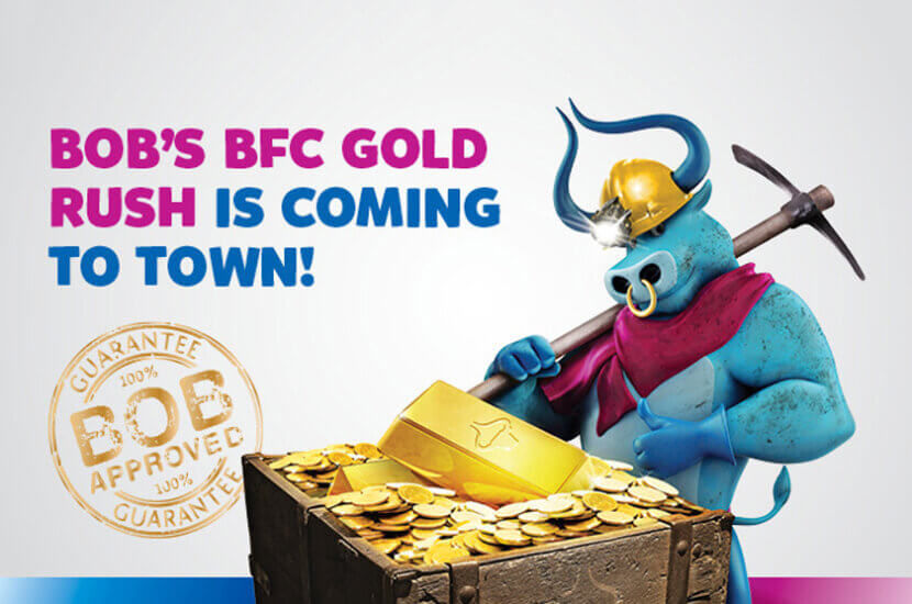 Win gold in Bob's BFC Gold Rush Campaign